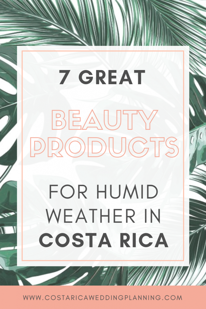 7 Great Beauty Products For The Humid Weather In Costa Rica (1)